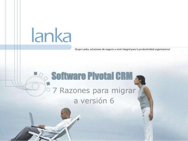 Software Pivotal CRM 7 Razones para migrar a versión 6