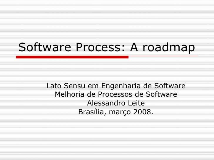 Software Process: A roadmap Lato Sensu em Engenharia de Software Melhoria de Processos de Software Alessandro Leite Brasíl...