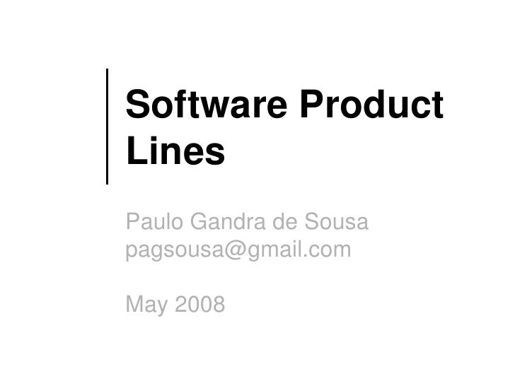 Software Product Lines Paulo Gandra de Sousa pagsousa@gmail.com  May 2008