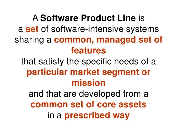 A Software Product Line is  a set of software-intensive systems sharing a common, managed set of                 features ...