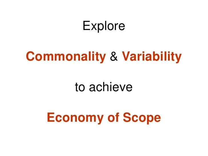 Explore  Commonality & Variability         to achieve     Economy of Scope