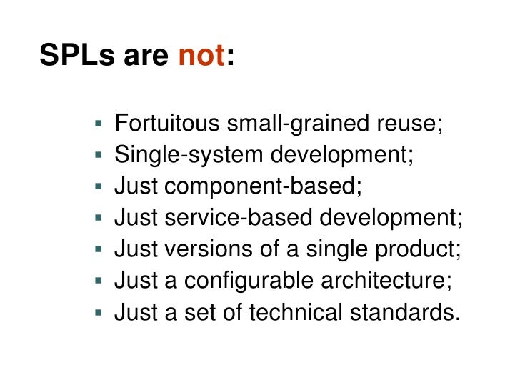 SPLs are not:        Fortuitous small-grained reuse;       Single-system development;       Just component-based;     ...