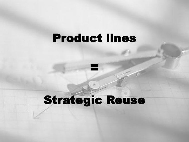 Product lines        =  Strategic Reuse