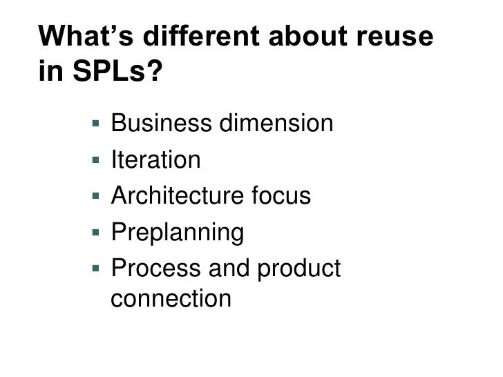 What's different about reuse in SPLs?     Business dimension     Iteration     Architecture focus     Preplanning    ...