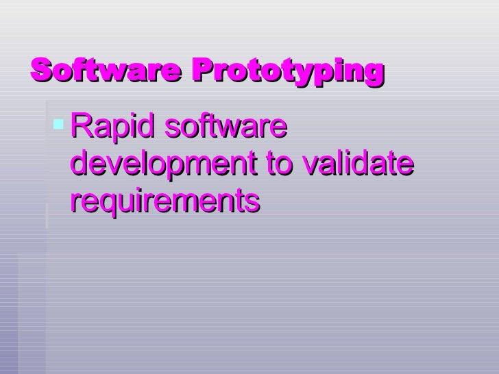 Software Prototyping <ul><li>Rapid software development to validate requirements </li></ul>