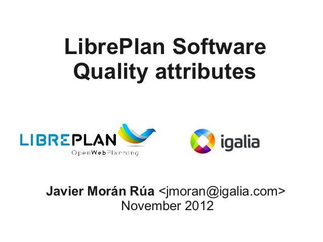 LibrePlan Software   Quality attributesJavier Morán Rúa <jmoran@igalia.com>           November 2012