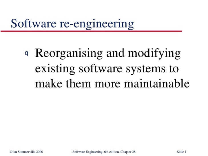 Software re-engineering <ul><li>Reorganising and modifying existing software systems to make them more maintainable </li><...
