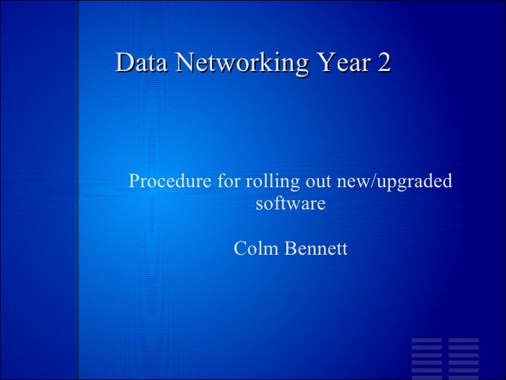 Data Networking Year 2 Procedure for rolling out new/upgraded software Colm Bennett