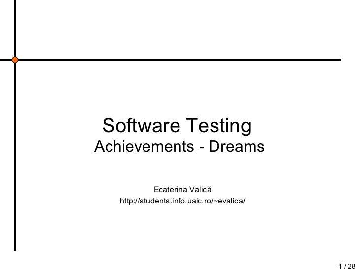 Software Testing  Achievements - Dreams Ecaterina Valic ă http://students.info.uaic.ro/~evalica/