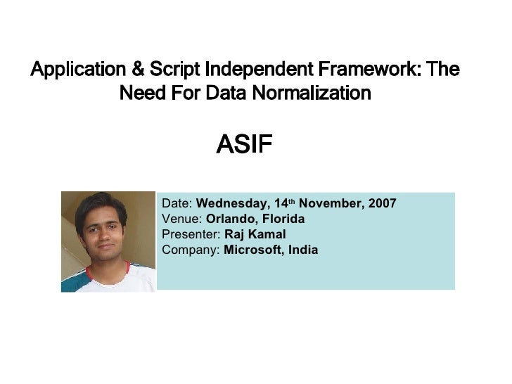 Application & Script Independent Framework: The Need For Data Normalization ASIF Date:  Wednesday, 14 th  November, 2007 V...