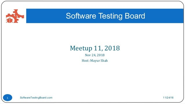 Meetup 11, 2018 Nov 24, 2018 Host: Mayur Shah Software Testing Board 11/24/18SoftwareTestingBoard.com1