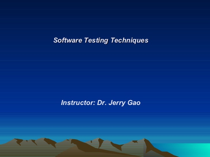 Software Testing Techniques Instructor: Dr. Jerry Gao
