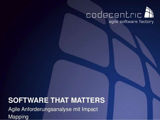 SOFTWARE THAT MATTERS Agile Anforderungsanalyse mit Impact Mapping