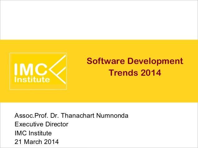 Software Development Trends 2014 Assoc.Prof. Dr. Thanachart Numnonda Executive Director IMC Institute 21 March 2014