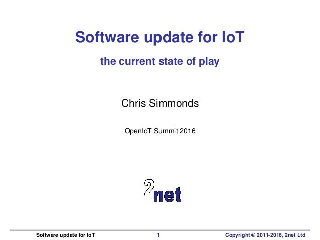 Software update for IoT the current state of play Chris Simmonds OpenIoT Summit 2016 Software update for IoT 1 Copyright ©...