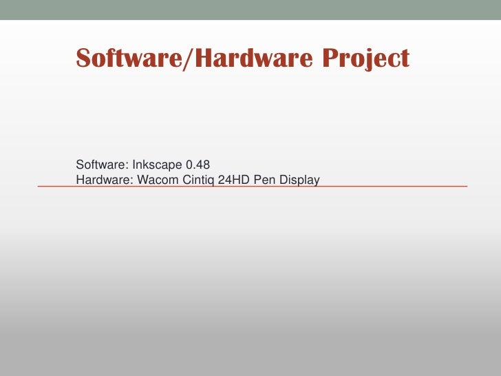 Software/Hardware ProjectSoftware: Inkscape 0.48Hardware: Wacom Cintiq 24HD Pen Display
