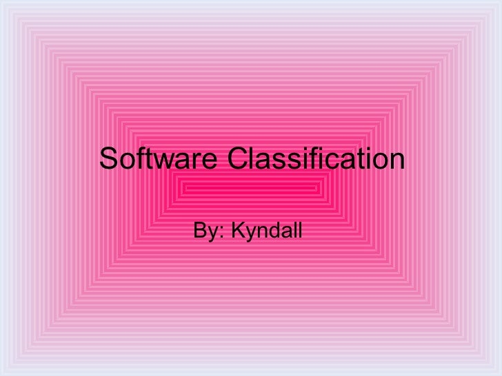Software Classification By: Kyndall