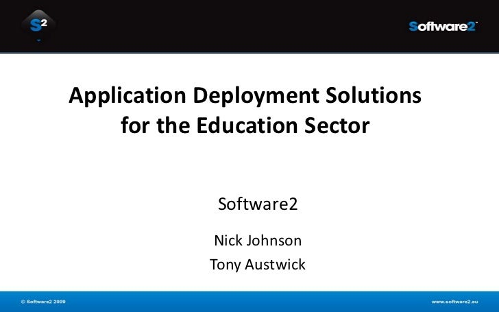 Application Deployment Solutions     for the Education Sector             Software2             Nick Johnson            To...