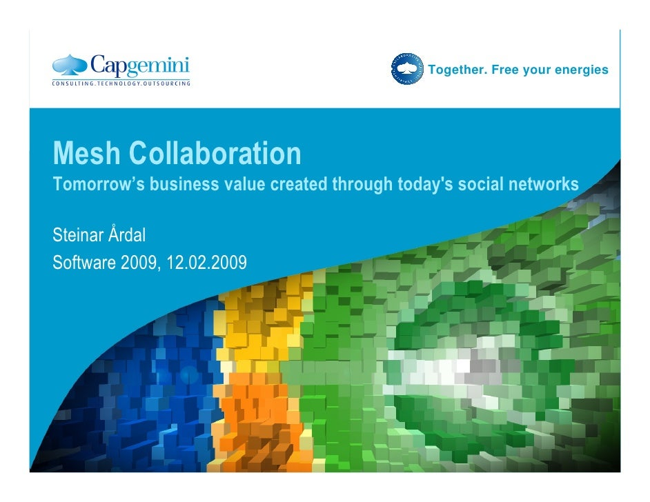 Together. Free your energies     Mesh Collaboration Tomorrow's business value created through today's social networks  Ste...