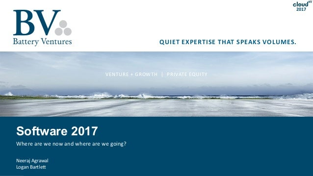 Battery Ventures Company Confidential | 1 QUIET EXPERTISE THAT SPEAKS VOLUMES. VENTURE + GROWTH | PRIVATE EQUITY 2017 Soft...