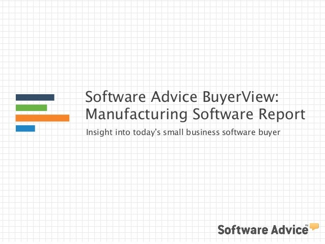 Software Advice BuyerView: Manufacturing Software Report Insight into today's small business software buyer