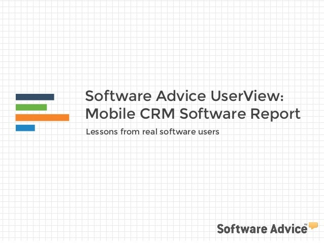 Software Advice UserView:  Mobile CRM Software Report  Lessons from real software users