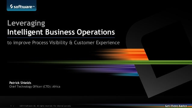 Leveraging Intelligent Business Operations to improve Process Visibility & Customer Experience  Patrick Shields Chief Tech...