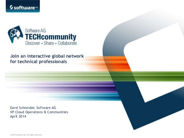 ©2014 Software AG. All rights reserved. Gerd Schneider, Software AG VP Cloud Operations & Communities April 2014 Join an i...