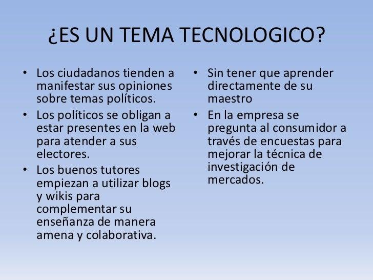¿ES UN TEMA TECNOLOGICO?• Los ciudadanos tienden a     • Sin tener que aprender  manifestar sus opiniones       directamen...