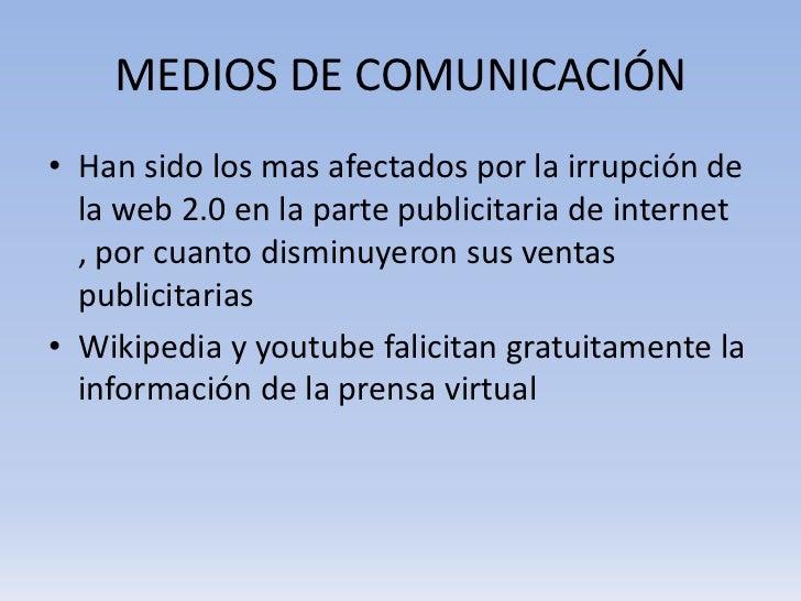 MEDIOS DE COMUNICACIÓN• Han sido los mas afectados por la irrupción de  la web 2.0 en la parte publicitaria de internet  ,...