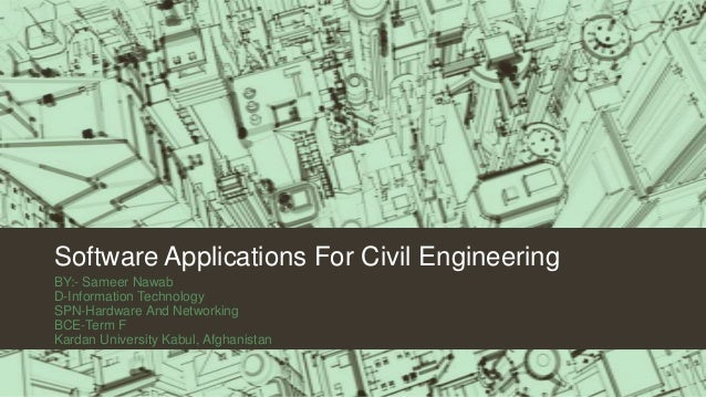 Software Applications For Civil EngineeringBY:- Sameer NawabD-Information TechnologySPN-Hardware And NetworkingBCE-Term FK...