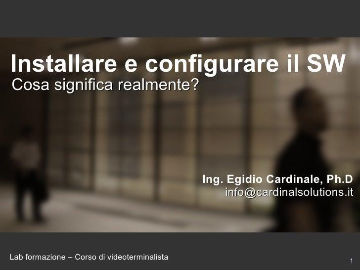 Installare e configurare il SW Cosa significa realmente?                                                   Ing. Egidio Car...