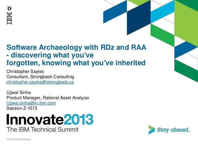 Software Archaeology with RDz and RAA - discovering what you've forgotten, knowing what you've inherited Christopher Sayle...