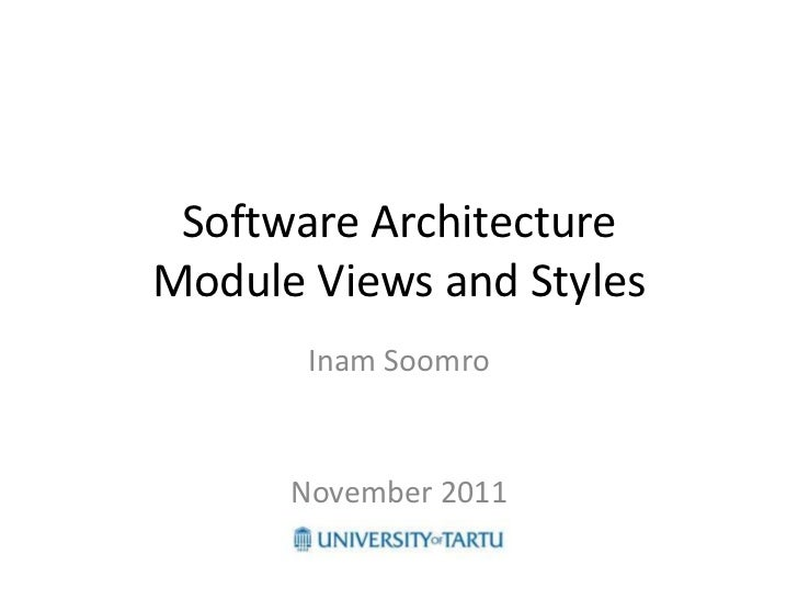 Software ArchitectureModule Views and Styles       Inam Soomro      November 2011