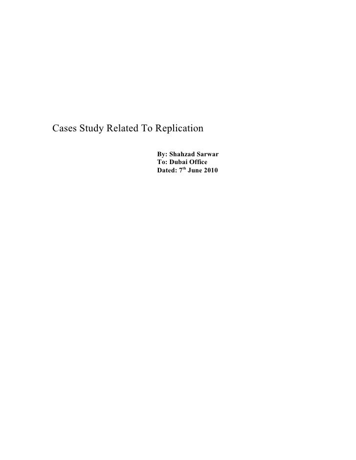 Cases Study Related To Replication                         By: Shahzad Sarwar                        To: Dubai Office     ...