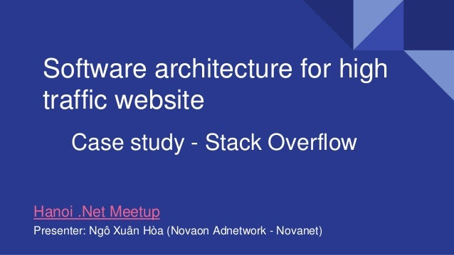 Software architecture for high traffic website Case study - Stack Overflow Presenter: Ngô Xuân Hòa (Novaon Adnetwork - Nov...