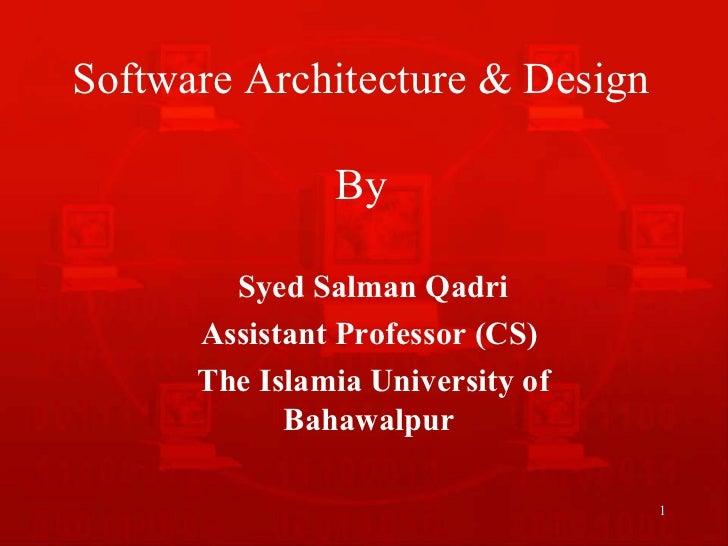 Software Architecture & Design               By        Syed Salman Qadri      Assistant Professor (CS)      The Islamia Un...