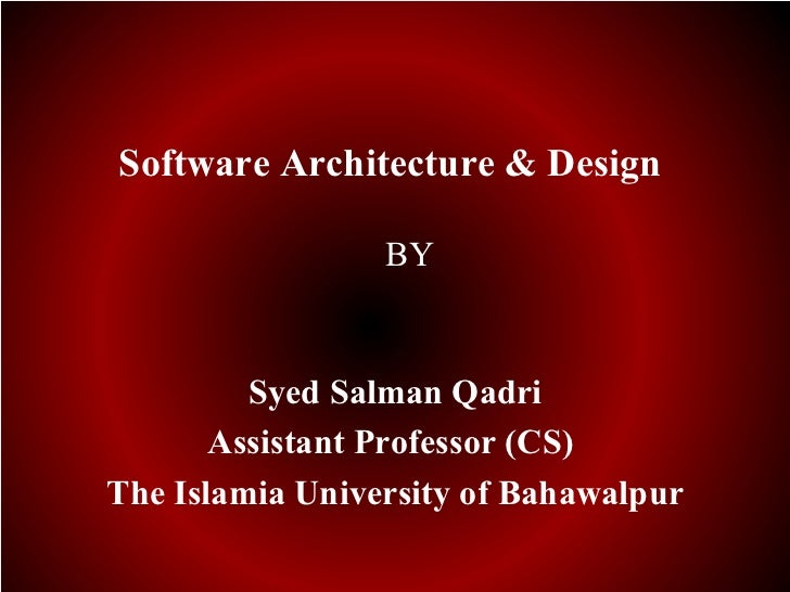 Software Architecture & Design                 BY         Syed Salman Qadri       Assistant Professor (CS)The Islamia Univ...