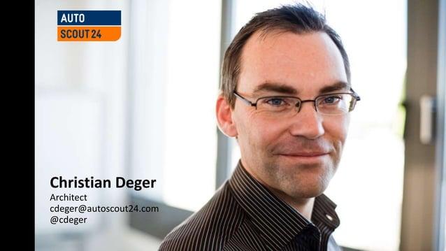 Christian Deger Architect cdeger@autoscout24.com @cdeger