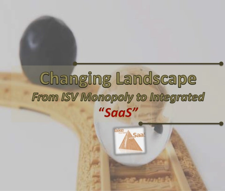 """Changing Landscape <br />From ISV Monopoly to Integrated """"SaaS""""<br />"""