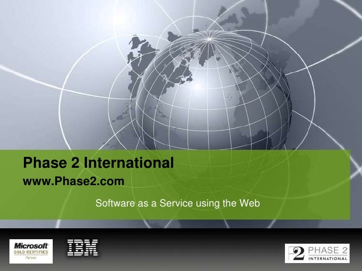 Phase 2 Internationalwww.Phase2.com<br />Software as a Service using the Web<br />