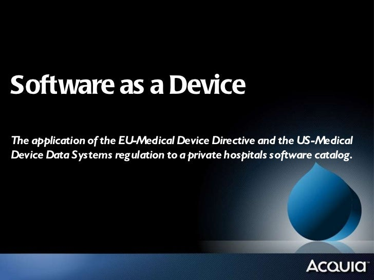 Software as a Device The application of the EU-Medical Device Directive and the US-Medical Device Data Systems regulation ...