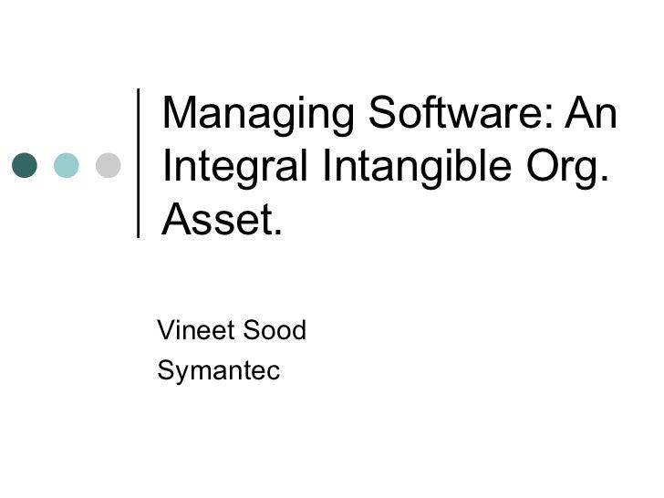 Managing Software: An Integral Intangible Org. Asset.  Vineet Sood Symantec