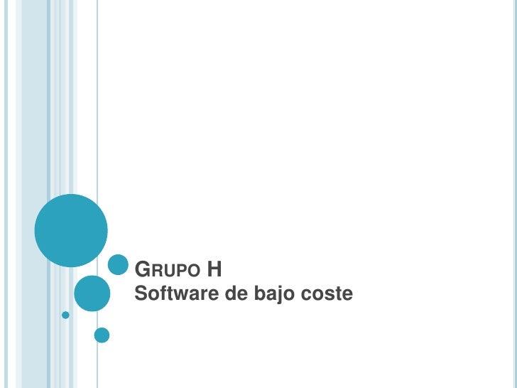 Grupo H<br />Software de bajo coste<br />