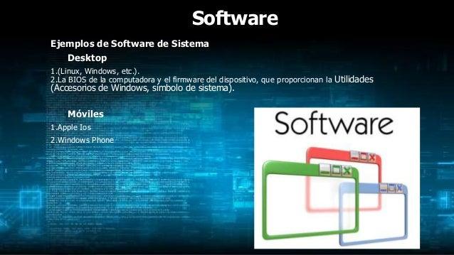 Software Ejemplos de Software de Sistema Desktop 1.(Linux, Windows, etc.). 2.La BIOS de la computadora y el firmware del d...