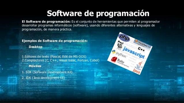 Software de programación El Software de programación: Es el conjunto de herramientas que permiten al programador desarroll...