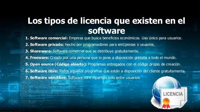 Los tipos de licencia que existen en el software 1. Software comercial: Empresa que busca beneficios económicos. Uso único...