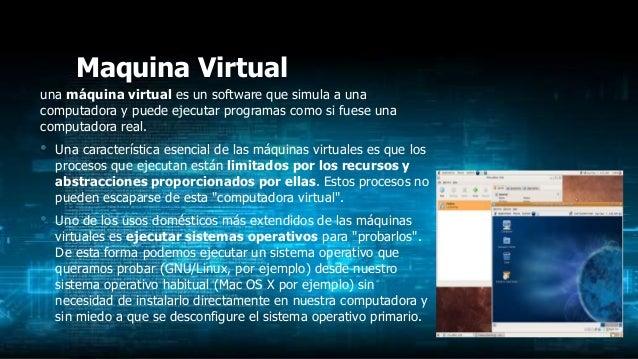 Maquina Virtual una máquina virtual es un software que simula a una computadora y puede ejecutar programas como si fuese u...