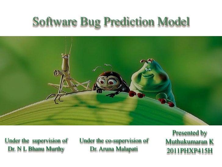 Software Bug Prediction Model                                                           Presented byUnder the supervision ...