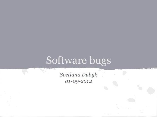Software bugs Svetlana Dubyk 01-09-2012
